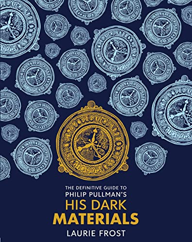 The Definitive Guide to Philip Pullman's His Dark Materials: The Original Trilogy (Hardback): ...