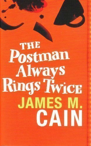 The Postman Always Rings Twice: Cain, James M