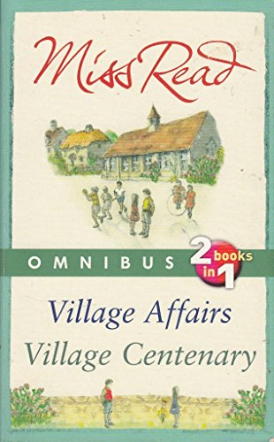 Miss Read Omnibus Village Affairs Village Centenary: Read, Miss