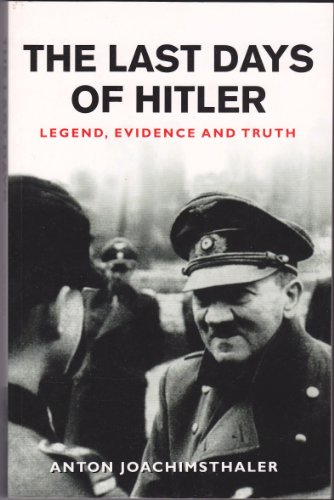 The Last Days of Hitler : Legend,: Anton Joachimsthaler