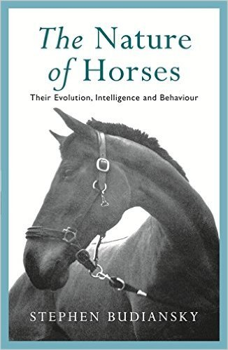 9781407228129: The Nature Of Horses: Their Evolution, Intelligence And Behaviour