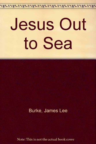 Jesus Out To Sea: Burke, James Lee