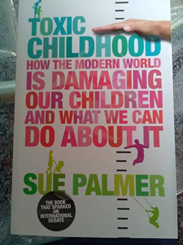 9781407244044: Toxic Childhood: How The Modern World Is Damaging Our Children And What We Can Do About It by Sue Palmer