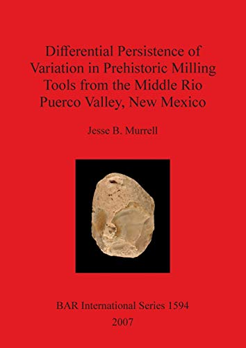 9781407300108: Differential Persistence of Variation in Prehistoric Milling Tools from the Middle Rio Puerco Valley, New Mexico (BAR International Series)