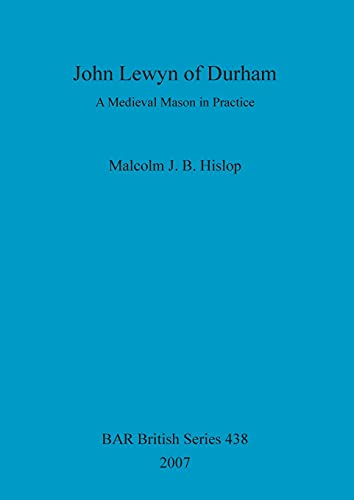 9781407300665: John Lewyn of Durham - A Medieval Mason in Practice (British Archaeological Reports British Series)