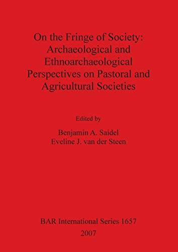 On the Fringe of Society: Archaeological and Ethnoarchaeological Perspectives on Pastoral and ...