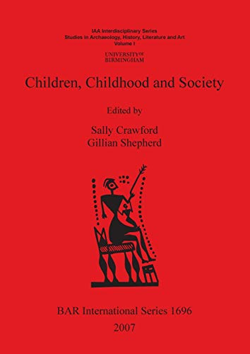 9781407301389: Children, Childhood and Society: Studies in Archaeology, History, Literature and Art, Institute of Archaeology and Antiquity, Univers 1 (BAR International Series)