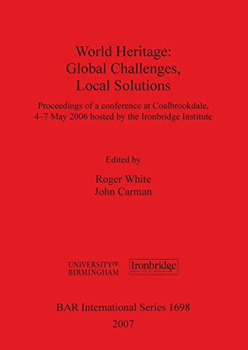 World Heritage: Global Challenges, Local Solutions (British Archaeological Reports British Series) (1407301403) by White, Roger; Carman, John