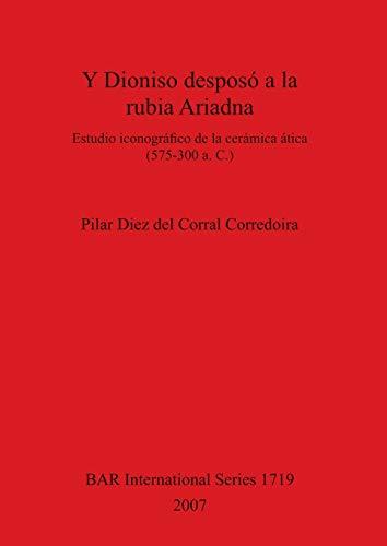 9781407302027: Y Dioniso Desposo a la Rubia Ariadna (BAR International)