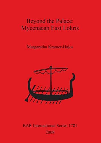 Beyond the Palace: Mycenaean East Lokris (BAR International Series): Margaretha Kramer-Hajos