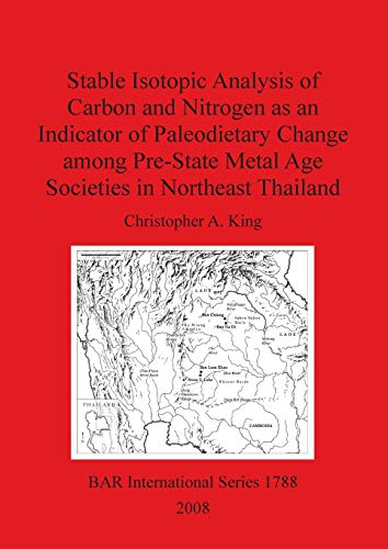 9781407302768: Stable Isotopic Analysis of Carbon and Nitrogen as an Indicator of Paleodietary Change among the Pre-state Metal Age Societies in Northeast Thailand (BAR International Series)