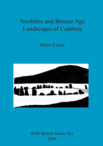 Neolithic and Bronze Age Landscapes of Cumbria (Paperback): Helen Evans