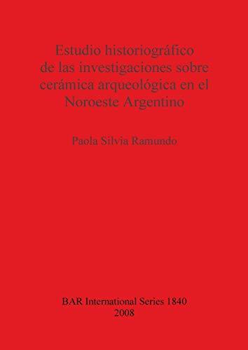 Estudio historiografico de las investigaciones sobre ceramica arqueologica en el Noroeste Argentino...