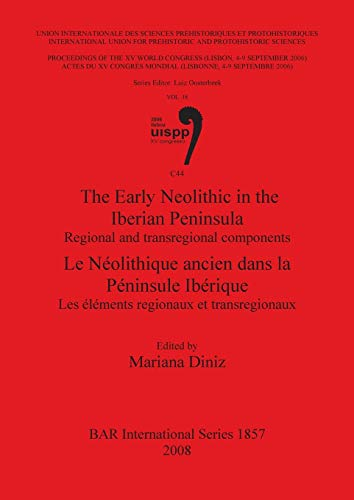 9781407303406: The Early Neolithic in the Iberian Peninsula: Regional and Transregional Components (BAR International Series)