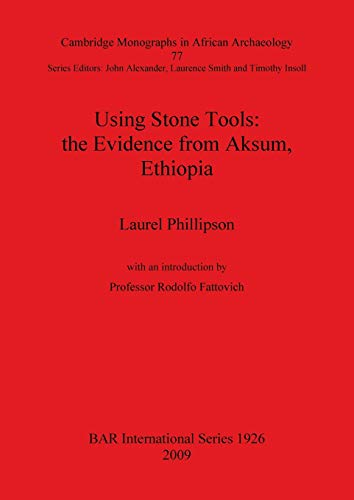 9781407304083: Using Stone Tools: The Evidence from Aksum, Ethiopia (BAR International Series)
