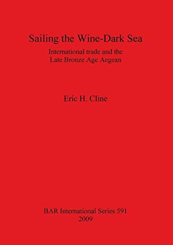 9781407304175: Sailing the Wine Dark Sea: International Trade and the Late Bronze Age Aegean (BAR International Series)