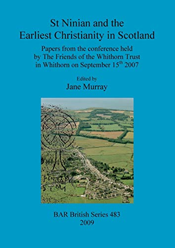 St Ninian and the Earliest Christianity in Scotland ---- [ Papers from the conference held by The...