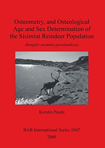9781407304533: Osteometry, and Osteological Age and Sex Determination of the Sisimiut Reindeer Population (Rangifer Tarandus Groenlandicus) (British Archaeological Reports British Series)