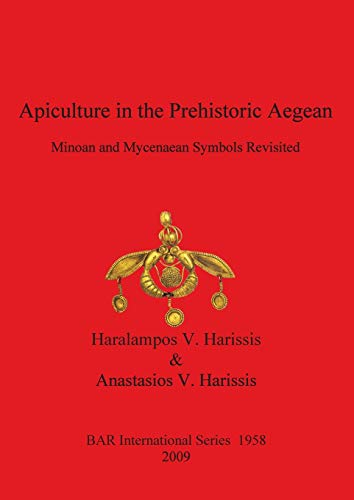 Apiculture in the Prehistoric Aegean (British Archaeological Reports British Series): Harissis, ...