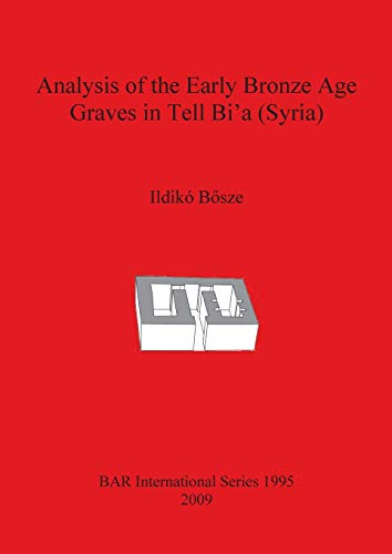 9781407305295: Analysis of the Early Bronze Age Graves in Tell Bia Syria: 1995