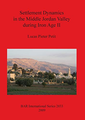 Settlement Dynamics in the Middle Jordan Valley during Iron Age II (Bar S): Lucas Pieter Petit