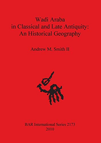 9781407307176: Wadi Araba in Classical and Late Antiquity: An Historical Geography (BAR International Series)