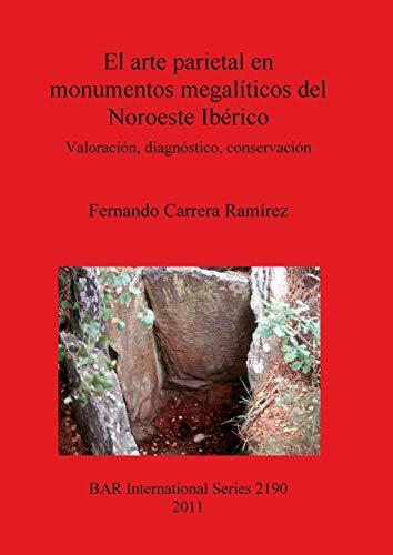 9781407307459: El arte parietal en monumentos megalíticos del Noroeste Ibérico: Valoración, diagnóstico, conservación (BAR International Series)