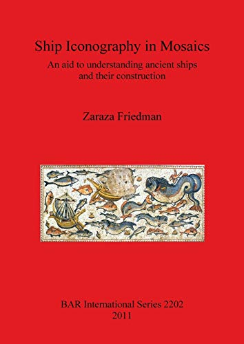 9781407307589: Ship Iconography in Mosaics: An Aid to Understanding Ancient Ships and Their Construction (BAR International Series)