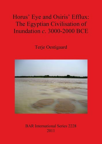 9781407307909: Horus' Eye and Osiris' Efflux: The Egyptian Civilisation of Inundation c. 3000-2000 BCE (BAR International Series)