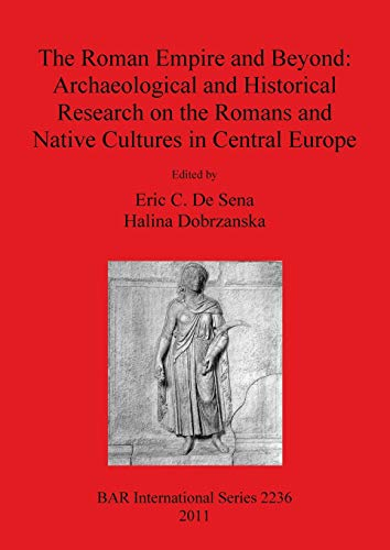 9781407307985: The Roman Empire and Beyond: Archaeological and Historical Research on the Romans and Native Cultures in Central Europe (BAR International Series)