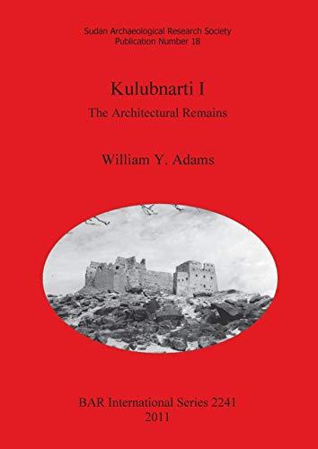 Kulubnarti I: The Architectural Remains: Kulubnarti I: William Y. Adams