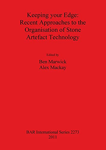 9781407308470: Keeping your Edge: Recent Approaches to the Organisation of Stone Artefact Technology (British Archaeological Reports International Series)