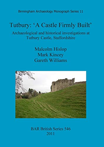 9781407308555: Tutbury: 'A Castle Firmly Built'. Archaeological and Historical Investigations at Tutbury Castle, Staffordshire (BAR British)