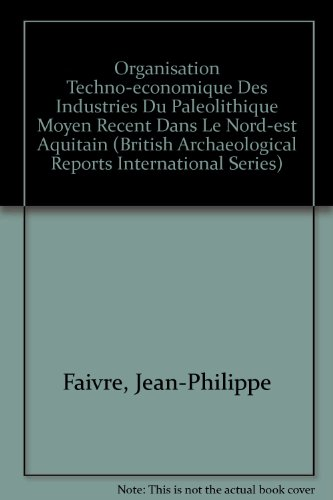 9781407308579: Organisation techno-economique des industries du Paleolithique moyen recent dans le nord-est aquitain (British Archaeological Reports International Series)