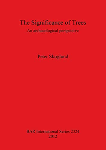 9781407309071: The Significance of Trees: An Archaeological Perspective (BAR International Series)