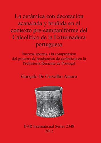 9781407309347: La Ceramica con Decoracion Acanalada y Brunida en el Contexto Pre-Campaniforme del Calcolitico de la Extremadura Portuguesa. Nuevos aportes a la ... de Portugal (BAR International Series)
