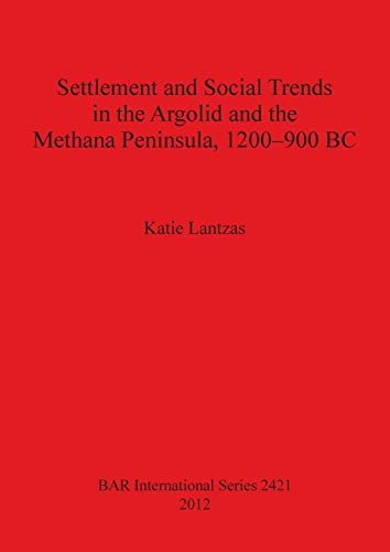 Settlement and Social Trends in the Argolid and the Methana Peninsula, 1200-900 BC (Bar S): Lantzas...
