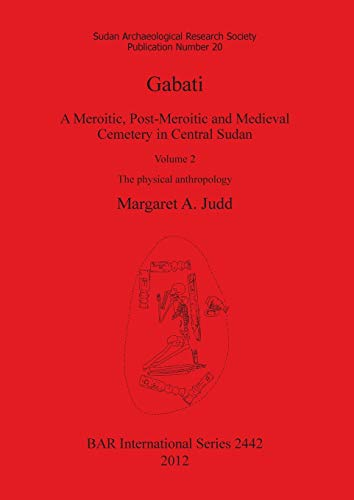 9781407310466: Gabati. A Meroitic, Post-Meroitic and Medieval Cemetery in Central Sudan: The Physical Anthropology