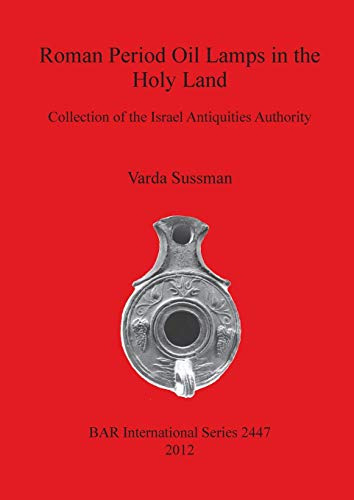 9781407310510: Roman Period Oil Lamps in the Holy Land: Collection of the Israel Antiquities Authority (BAR International Series)