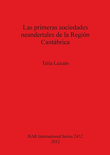 9781407310602: Las primeras sociedades neandertales de la Region Cantabrica (BAR International Series) (Spanish and English Edition)