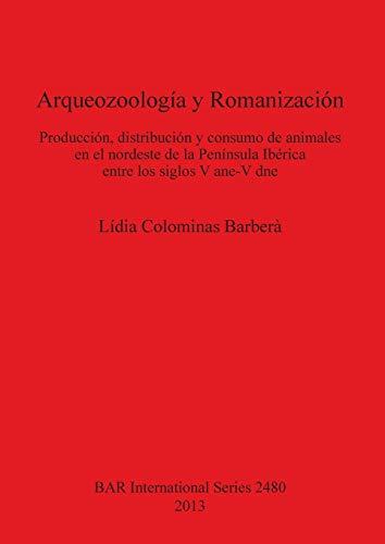 9781407310923: Arqueozoologia y Romanizacion: Produccion, distribucion y consumo de animales en el nordeste de la Peninsula Iberica entre los siglos V ane-V dne (BAR ... Series) (Spanish and English Edition)