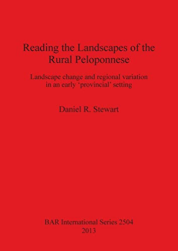 Reading the Landscapes of the Rural Peloponnese: Landscape change and regional variation in an ...