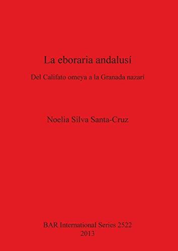 9781407311401: La Eboraria Andalusi: del Califato Omeya a la Granada Nazari (British Archaeological Reports International Series)