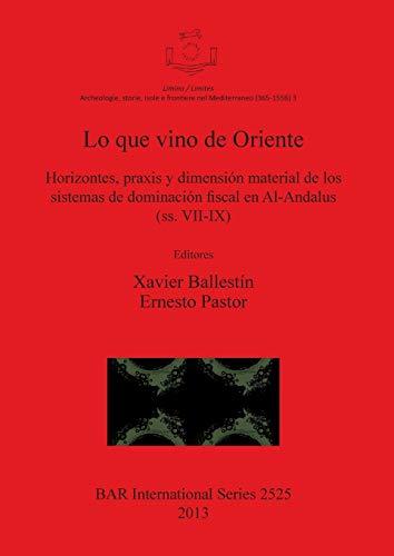 9781407311432: Lo Que Vino de Oriente: Horizontes, Praxis y Dimension Material de los Sistemas de DominacionFiscal en Al-Andalus (BAR International Series) (Spanish Edition)