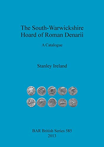 9781407311593: The South-Warwickshire Hoard of Roman Denarii: A Catalogue (BAR British Series)