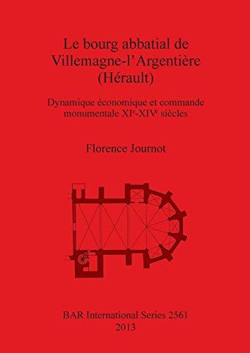 Le bourg abbatial de Villemagne-l'Argentiere (Herault): Dynamique economique et commande ...