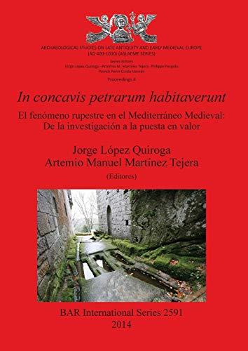9781407312194: In concavis petrarum habitaverunt: El fenomeno rupestre en el Mediterraneo Medieval: De la investigacion a la puesta en valor (BAR International Series) (Spanish Edition)