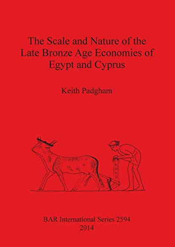 9781407312224: The Scale and Nature of the Late Bronze Age Economies of Egypt and Cyprus (BAR International Series)
