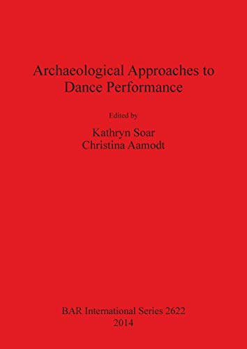 9781407312576: Archaeological Approaches to Dance Performance (British Archaeological Reports International Series)