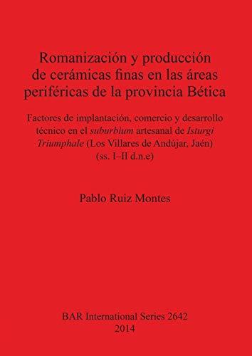 9781407312798: Romanizacion y produccion de ceramicas finas en las areas perifericas de la provincial Baetica